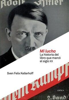 MI LUCHA -LA HISTORIA DEL LIBRO QUE MARCO EL SIGLO XX-