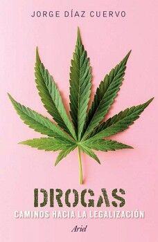 DROGAS -CAMINOS HACIA LA LEGALIZACION-