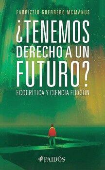 TENEMOS DERECHO A UN FUTURO? -ECOCRITICA Y CIENCIA FICCION-