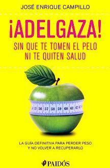 ADELGAZA! -SIN QUE TE TOMEN EL PELO NI TE QUITEN LA SALUD-