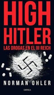 HIGH HITLER -LAS DROGAS EN EL III REICH-