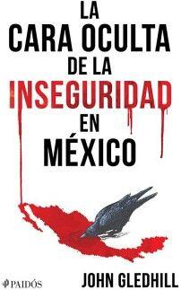 CARA OCULTA DE LA INSEGURIDAD EN MEXICO, LA