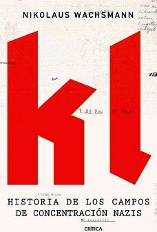 KL -HISTORIA DE LOS CAMPOS DE CONCENTRACION NAZIS-
