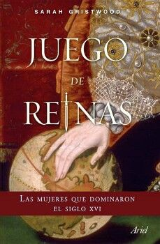 JUEGO DE REINAS -LAS MUJERES QUE DOMINADOR EL SIGLO XVI-