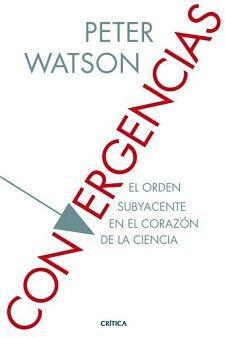 CONVERGENCIAS -EL ORDEN SUBYACENTE EN EL CORAZON DE LA CIENCIA-