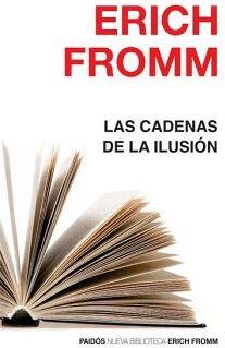CADENAS DE LA ILUSION, LAS          (NVA. BIBLIOTECA ERICH FROMM)