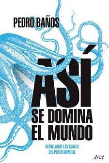 ASI SE DOMINA EL MUNDO -DESVELANDO LAS CLAVES DEL PODER MUNDIAL-