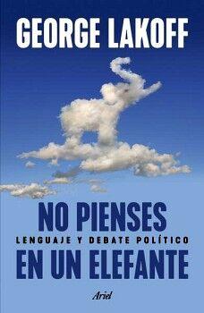 NO PIENSES EN UN ELEFANTE -LENGUAJE Y DEBATE POLITICO-