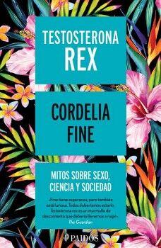 TESTOSTERONA REX -MITOS SOBRE SEXO, CIENCIA Y SOCIEDAD-