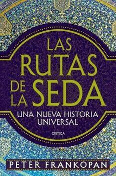 RUTAS DE LA SEDA, LA -UNA NUEVA HISTORIA UNIVERSAL-