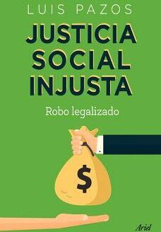 JUSTICIA SOCIAL INJUSTA -ROBO LEGALIZADO-