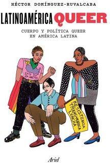 LATINOAMERICA QUEER -CUERPO Y POLITICA QUEER EN AMERICA LATINA-