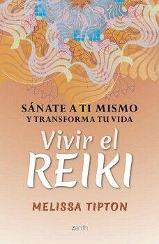 VIVIR EL REIKI -SANATE A TI MISMO Y TRANSFORMA TU VIDA-