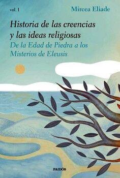 HISTORIA DE LAS CREENCIAS Y LAS IDEAS RELIGIOSAS VOL.I