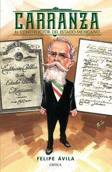 CARRANZA -EL CONSTRUCTOR DEL ESTADO MEXICANO-