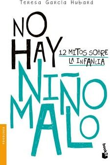 NO HAY NIÑO MALO -12 MITOS SOBRE LA INFANCIA-            (PAIDOS)