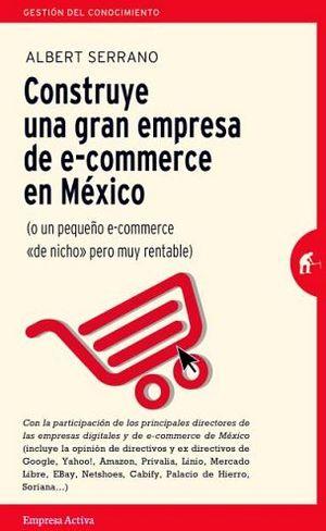 CONSTRUYE UNA GRAN EMPRESA DE E-COMMERCE EN MEXICO