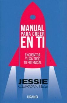 MANUAL PARA CREER EN TI -ENCUENTRA Y USA TODO TU POTENCIAL-