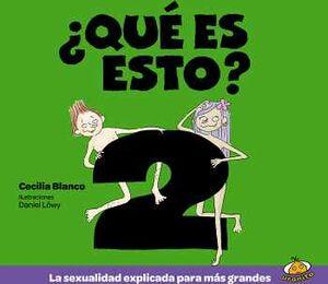 QUÉ ES ESTO? (2) -LA SEXUALIDAD EXPLICADA PARA MÁS GRANDES-
