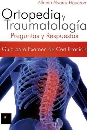 ORTOPEDIA Y TRAUMATOLOGIA -PREGUNTAS Y RESPUESTAS-