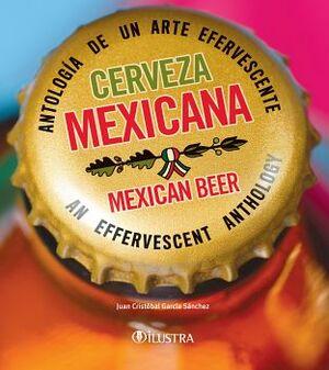 CERVEZA MEXICANA (ANTOLOGIA DE UN ARTE EFERVESCENTE) (GF)