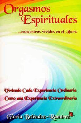 ORGASMOS ESPIRITUALES... ENCUENTROS VIVIDOS EN EL AHORA