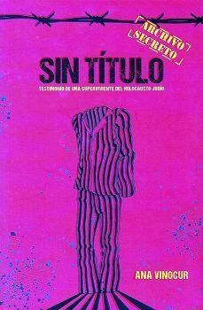 SIN TITULO -TESTIMONIO DE UNA SUPERVIVIENTE DEL HOLOCAUSTO JUDIO-