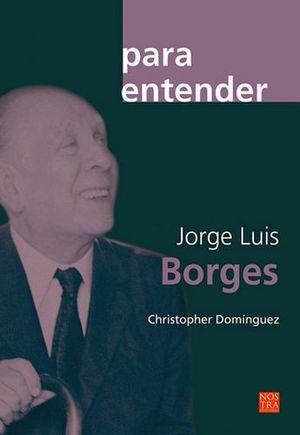 PARA ENTENDER JORGE LUIS BORGES