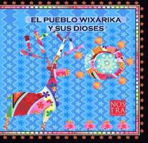 PUEBLO WIXARIKA Y SUS DIOSES, EL