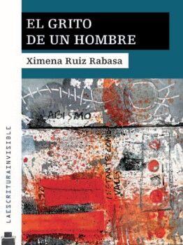 GRITO DE UN HOMBRE, EL  -LA ESCRITURA INVISIBLE-