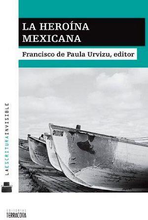 HEROINA MEXICANA, LA    -LA ESCRITURA INVISIBLE-