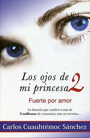 OJOS DE MI PRINCESA 2, LOS -FUERTE POR AMOR-