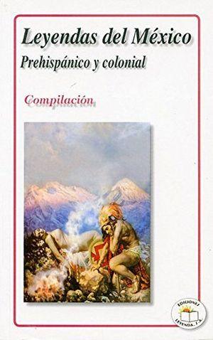 LEYENDAS DEL MEXICO PREHISPANICO Y COLONIAL