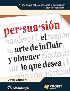 PERSUASION -EL ARTE DE INFLUIR Y OBTENER LO QUE DESEA-