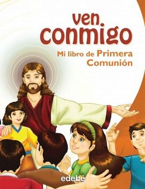 VEN CONMIGO -MI LIBRO DE PRIMERA COMUNION-