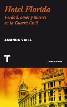 HOTEL FLORIDA -VERDAD, AMOR Y MUERTE EN LA GUERRA CIVIL-