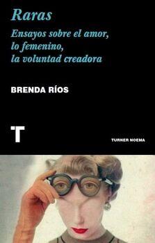 RARAS -ENSAYOS SOBRE EL AMOR, LO FEMENINO, LA VOLUNTAD CREADORA
