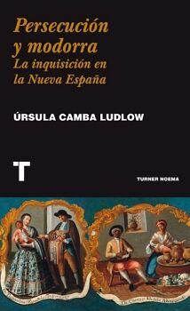 PERSECUCION Y MODORRA -LA INQUISICION EN LA NUEVA ESPAÑA-