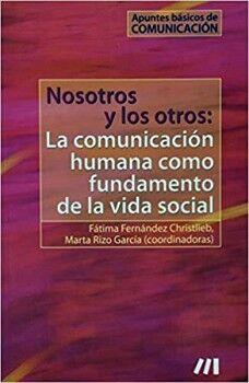 NOSOTROS Y LOS OTROS: LA COMUNICACION HUMANA COMO FUNDAMENTO