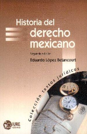 HISTORIA DEL DERECHO MEXICANO 2ED. (COL. TEXTOS JURIDICOS)