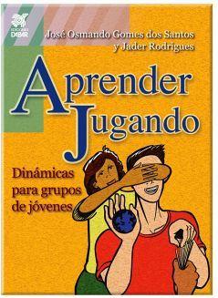 APRENDE JUGANDO -DINAMICAS PARA GRUPOS DE JOVENES-