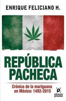 REPUBLICA PACHECA -CRONICA DE LA MARIGUANA EN MEXICO: 1492-2015-