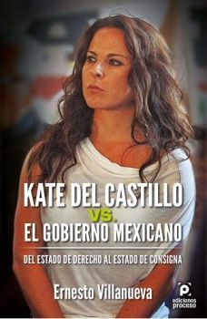 KATE DEL CASTILLO VS EL GOBIERNO MEXICANO