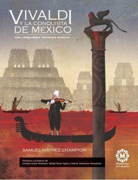 VIVALDI Y LA CONQUISTA DE MEXICO -UNA VERDADERA TRAGEDIA MUSICAL-
