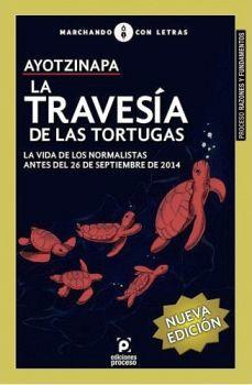 AYOTZINAPA LA TRAVESIA DE LAS TORTUGAS (NUEVA EDICION)