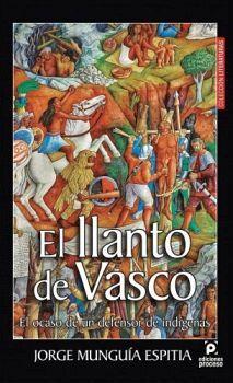 LLANTO DE VASCO, EL -EL OCASO DE UN DEFENSOR DE INDIGENAS-