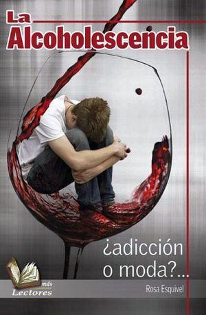 ALCOHOLESCENCIA, LA ¿ADICCION O MODA?... (MAS LECTORES)