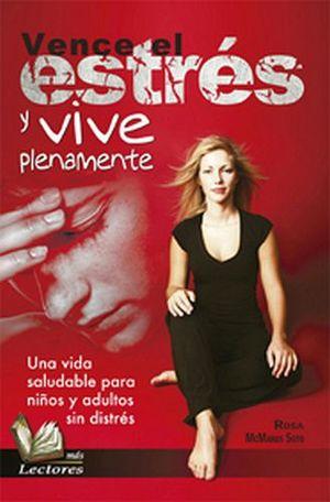 VENCE EL ESTRES Y VIVE PLENAMENTE        (MAS LECTORES)