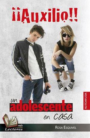 AUXILIO!! UN ADOLESCENTE EN CASA         (MAS LECTORES)
