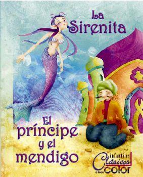 SIRENITA, LA/EL PRINCIPE Y EL MENDIGO (COL. CLASICOS A TODO COLOR
